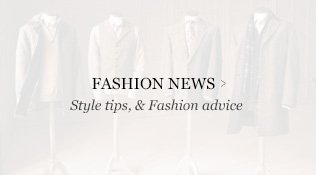 Fashion News - Style tips and fashion advice